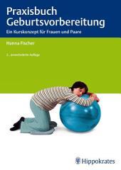 Praxisbuch Geburtsvorbereitung: Ein Kurskonzept für Frauen und Paare, Ausgabe 2