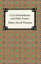 Civil Disobedience and Other Essays (The Collected Essays of Henry David Thoreau)