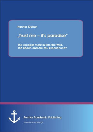 Trust Me     It   s Paradise    The Escapist Motif in Into the Wild  The Beach and Are You Experienced