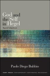 God and the Self in Hegel: Beyond Subjectivism