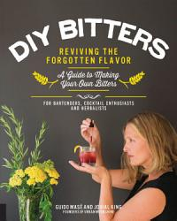 A Diy Bitters Reviving The Forgotten Flavor A Guide To Making Your Own Bitters For Bartenders Cocktail Enthusiasts Herbalists Book PDF