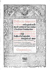 Historia imperial y Cesarea: en la qual en suma se contiene las vidas y hechos de todos los Cesares Emperadores de Roma: desde Julio Cesar hasta el Emperador Maximiliano (etc.)