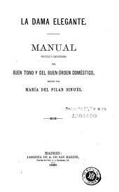 La Dama elegante: manual práctico y completísimo del buen tono y del buen órden doméstico