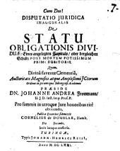 Disputatio Iuridica Inauguralis De Statu Obligationis Dividuae: Eines angelegten Capitals, oder dergleichen Schuld: Post Mortem Potissimum Primi Debitoris