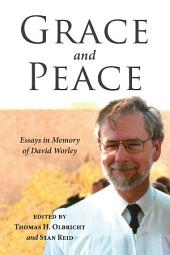 Grace and Peace: Essays in Memory of David Worley