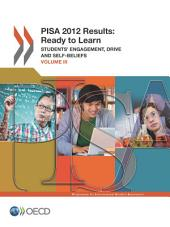 PISA PISA 2012 Results: Ready to Learn (Volume III) Students' Engagement, Drive and Self-Beliefs: Students' Engagement, Drive and Self-Beliefs