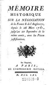 Memoire historique sur la negociation de la France et de l'Angleterre, depuis le 26 Mars 1761, jusqu'au 20 Septembre de la meme annee