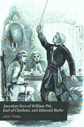 Anecdote Lives of William Pitt, Earl of Chatham, and Edmund Burke