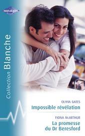Impossible révélation - La promesse du Dr Beresford (Harlequin Blanche)
