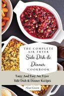 The Complete Air Fryer Side Dish & Dinner Cookbook