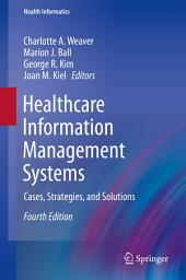 Healthcare Information Management Systems: Cases, Strategies, and Solutions, Edition 4