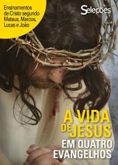 A vida de Jesus em quatro Evangelhos: Ensinamentos de Cristo segundo Mateus, Marcos, Lucas e João