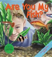 Are You My Fish?
