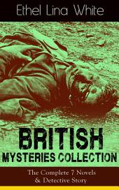 British Mysteries Collection: The Complete 7 Novels & Detective Story: Some Must Watch (The Spiral Staircase), Wax, The Wheel Spins (The Lady Vanishes), Step in the Dark, While She Sleeps, She Faded into Air, Fear Stalks the Village, Cheese