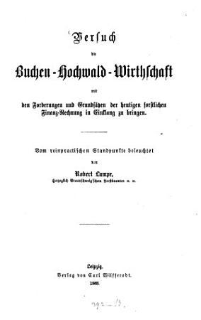 Versuch die Buchen Hochwald Wirthschaft mit den Forderungen und Grunds  tzen der heutigen forstlichen Finanz Rechnung in Einklang zu bringen PDF