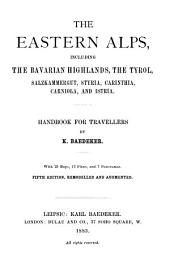 The Eastern Alps, Including the Bavarian Highlands, the Tyrol, Salzkammergut, Styria, Carinthia, Carniola, and Istria: Handbook for Travellers, by K. Baedeker