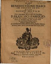 Disputatio theologica tertia et quarta, qua agitur de benedictione Isaaci in filios suos: quam ... præside ... Francisco Fabricio ...
