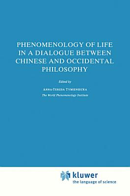 Phenomenology of Life in a Dialogue Between Chinese and Occidental Philosophy PDF