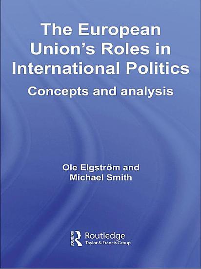 The European Union s Roles in International Politics PDF