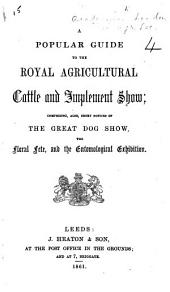 A Popular Guide to the Royal Agricultural Cattle and Implement Show, etc
