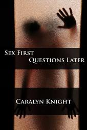 Sex First, Questions Later: An Erotic Fantasy