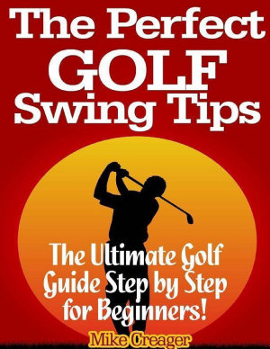 The Perfect Golf Swing Tips  The Ultimate Golf Guide Step By Step for Beginners  PDF