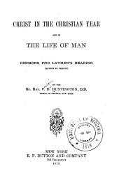 Christ in the Christian Year and in the Life of Man: Sermons for Laymen's Reading (Advent to Trinity)