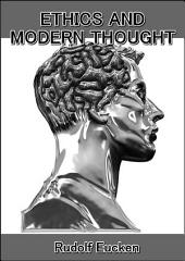 Ethics and Modern Thought : A Theory of Their Relations