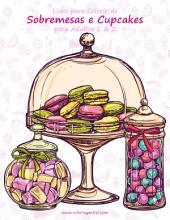 Livro para Colorir de Sobremesas e Cupcakes para Adultos 1 & 2