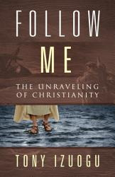 Follow Me The Unraveling Of Christianity Book PDF