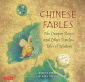 """Chinese Fables: """"The Dragon Slayer"""" and Other Timeless Tales of Wisdom"""