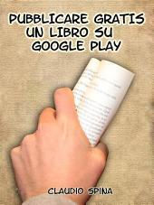 Pubblicare Gratis un libro su Google Play