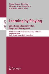 Learning by Playing. Game-based Education System Design and Development: 4th International Conference on E-learning, Edutainment 2009, Banff, Canada, August 9-11, 2009, Proceedings