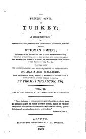The Present State of Turkey: Or, A Description of the Political, Civil, and Religious Constitution, Government, and Laws of the Ottoman Empire, the Finances, Military and Naval Establishments, the State of Learning, and of the Liberal and Mechanical Arts, the Manners and Domestic Economy of the Turks and Other Subjects of the Grand Signor, &c., &c. : Together with the Geographical, Political, and Civil, State of the Principalities of Moldavia and Wallachia, Volume 2