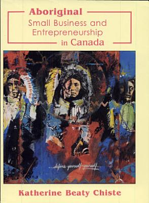 Aboriginal Small Business and Entrepreneurship in Canada