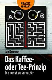 Das Kaffee- oder Tee-Prinzip: Die Kunst zu verkaufen