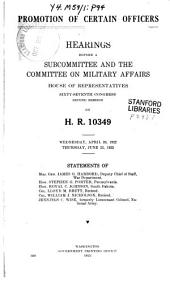 Promotion of Certain Officers, Hearings ..., on H.R. 10349, April 26, June 22, 1922