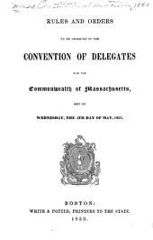 Rules and Orders to be Observed in the Convention of Delegates for the Commonwealth of Massachusetts: Met on Wednesday, the 4th Day of May, 1853