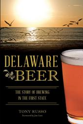 Delaware Beer: The Story of Brewing in the First State