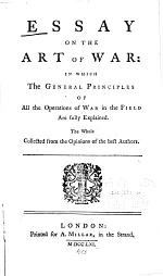 Essay on the Art of War: in which the General Principles of All the Operations of War in the Field are Fully Explained. The Whole Collected from the Opinions of the Best Authors