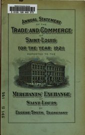 Annual Statement of the Trade and Commerce of St. Louis ...: Reported to the Merchants' Exchange ... by ... [the] Secretary