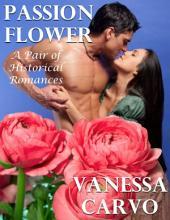 Passion Flower: A Pair of Historical Romances