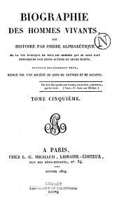 Biographie des hommes vivants: ou, Histoire par orde alphabétique de la vie publique de tous les hommes qui se sont fait remarquer par leurs actions ou leurs écrits, Volume5