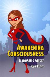 Awakening Consciousness: A Woman's Guide!