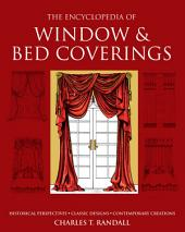 The Encyclopedia of Window and Bed Coverings: Historical Perspectives, Classic Designs, Contemporary Creations