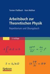 Arbeitsbuch zur Theoretischen Physik: Repetitorium und Übungsbuch, Ausgabe 3