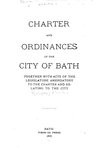 Charter and Ordinances of the City of Bath Together with Acts of the Legislature Amendatory to the Charter and Relating to the City