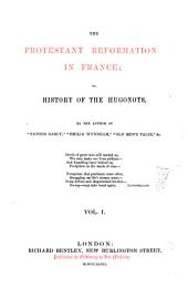 "The Protestant Reformation in France, Or, History of the Hugonots: By the Author of ""Father Darcy"" [Anne Marsh-Caldwell], Volume 1"