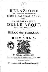 Relazione all'eminentissimo, e reverendissimo signor cardinal Conti sopra il regolamento delle acque delle tre provincie di Bologna, Ferrara, e Romagna