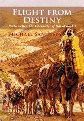 Flight from Destiny: Psalmwriter The Chronicles of David, Book 1
